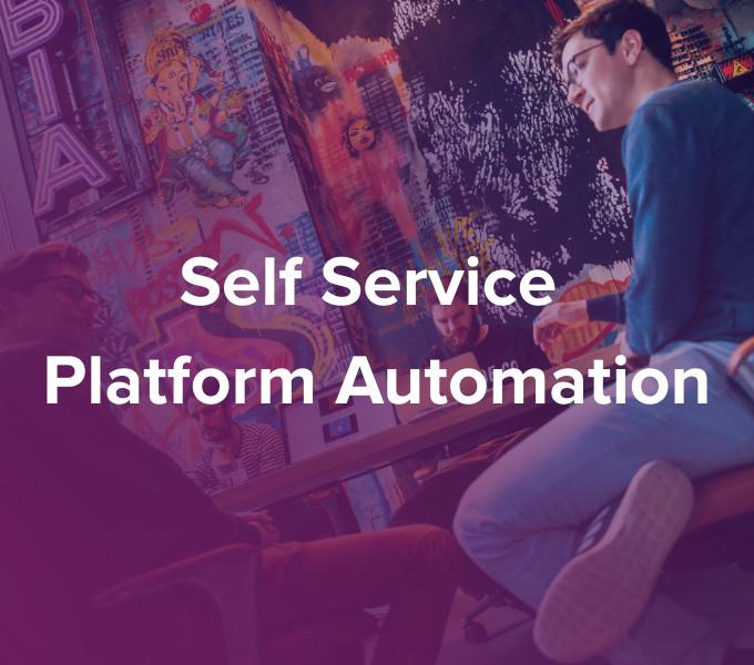 Self Service Platform Automation