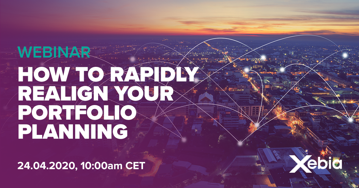 Xebia Webinar - How to rapidly realign your portfolio planning when the world changes around you