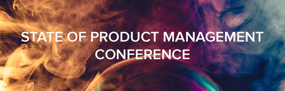 STATE OF PRODUCT MANAGEMENT CONFERENCE