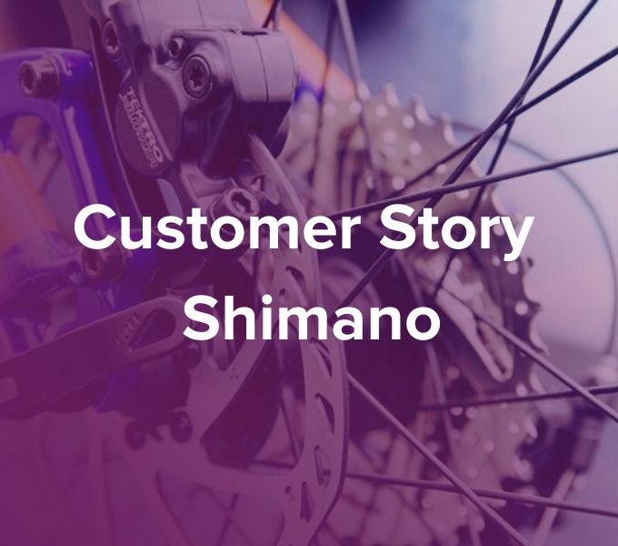 Customer Story Shimano-Medium-Quality